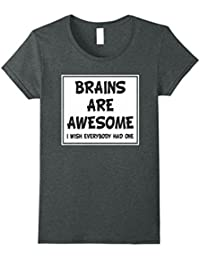 Brains Are Awesome I Wish Everybody Had One Sarcastic Tshirt