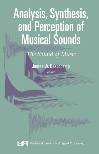 Analysis, Synthesis, And Perception Of Musical Sounds: The Sound Of Music (Modern Acoustics And Signal Processing)