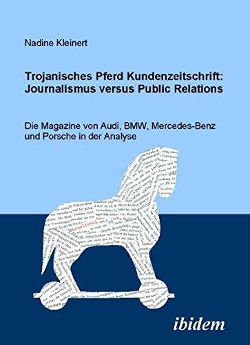 Trojanisches Pferd Kundenzeitschrift: Journalismus versus Public Relations: Die Magazine von Audi, BMW, Mercedes und Porsche in der Analyse
