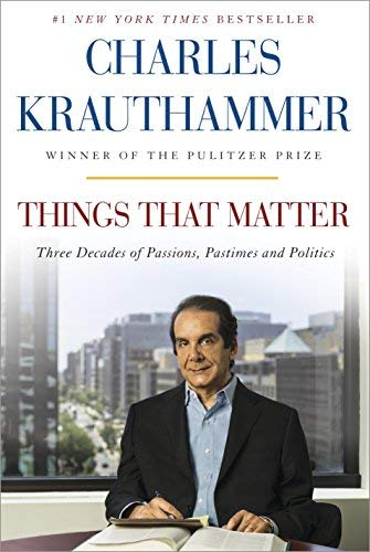 Things That Matter: Three Decades of Passions, Pastimes, and Politics by Charles Krauthammer (2013-11-12)