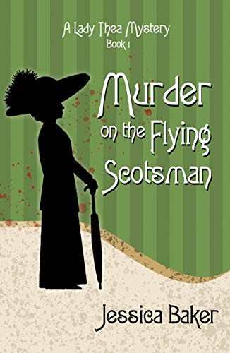Murder on the Flying Scotsman (Lady Thea's Mysteries Book 1) by [Baker, Jessica]