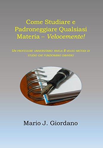 Come Studiare e Padroneggiare Qualsiasi Materia - Velocemente!: Un Professore Universitario Rivela 8 Veloci Metodi di Studio che Funzionano Davvero (Italian Edition)