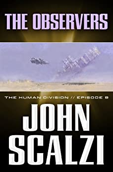 The Human Division #9: The Observers by [Scalzi, John]
