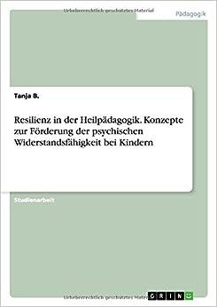 Resilienz in der Heilpädagogik. Konzepte zur Förderung der psychischen Widerstandsfähigkeit bei Kindern