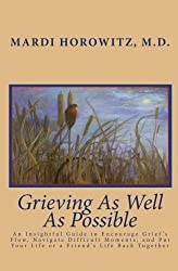Grieving As Well As Possible: An Insightful Guide to Encourage Grief's Flow, Navigate Difficult Moments, and Put Your Life or a Friend's Life Back Together