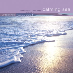 Lifescapes: Relax & Unwind: Calming Sea (10 Year Anniversay Collection)