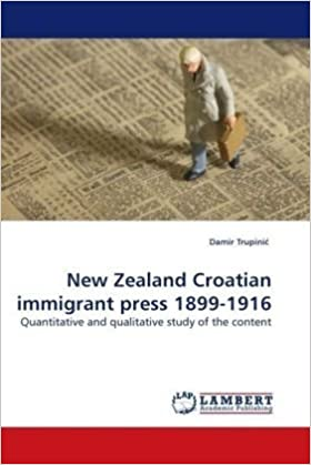 Book New Zealand Croatian immigrant press 1899-1916: Quantitative and qualitative study of the content