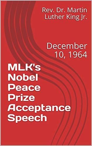 MLK's Nobel Peace Prize Acceptance Speech: December 10, 1964 (Martin Luther King Nobel Peace Prize Speech)
