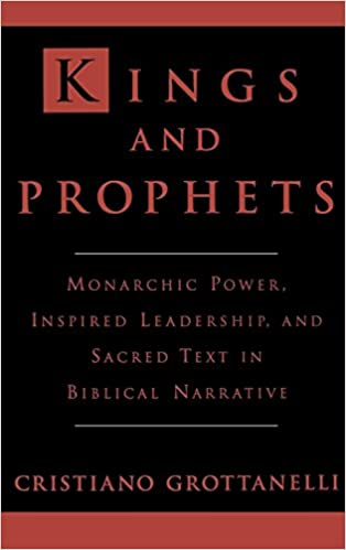Kings and Prophets: Monarchic Power, Inspired Leadership