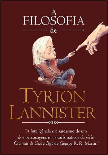 Ebooks téléchargement gratuit deutsch A Filosofia De Tyrion Lannister (Em Portuguese do Brasil) RTF 8580448840