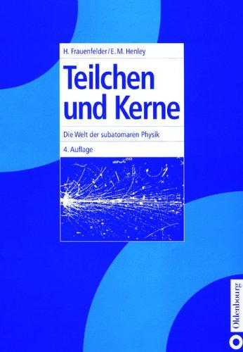 Teilchen und Kerne: Die Welt der subatomaren Physik