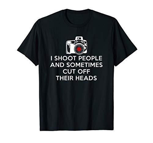 - I Shoot People And Sometimes Cut Off Their Head Tshirt