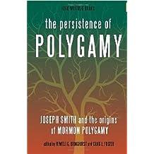 The Persistence of Polygamy: Joseph Smith and the Origins of Mormon Polygamy