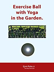 Exercise Ball with Yoga in the Garden (English Edition)