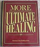 More Ultimate Healing, Bottom Line Books Editors, 0887234577
