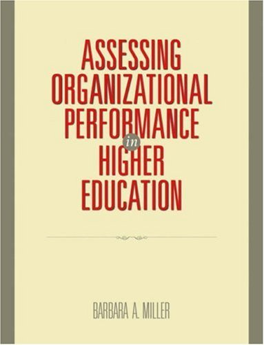 By Barbara A. Miller Ph.D. - Assessing Organizational Performance in Higher Education