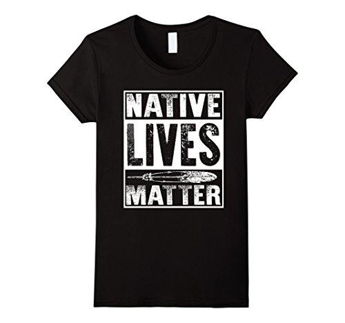 Women's Native American t shirts: Native - Lives - Matter...
