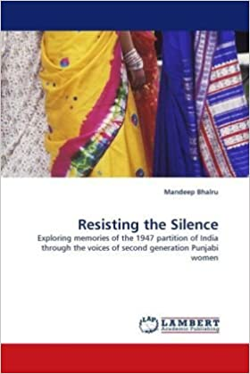 Gratis kindle boknedlastinger for ipadResisting the Silence: Exploring memories of the 1947 partition of India through the voices of second generation Punjabi women (Norsk litteratur) PDF CHM 3843368171