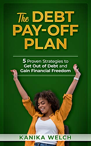 The Debt Pay-Off Plan: 5 Proven Strategies to Get Out of Debt and Gain Financial Freedom