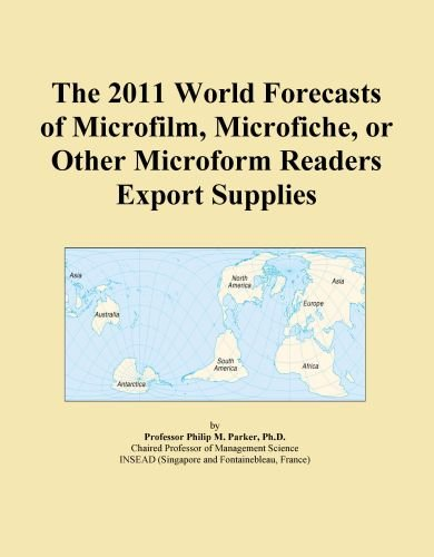 The 2011 World Forecasts of Microfilm, Microfiche, or Other Microform Readers Export Supplies
