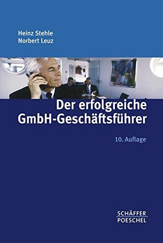 Der erfolgreiche GmbH-Geschäftsführer: Aufgaben, Rechte, Pflichten/Haftung, Verantwortung, Risikoabsicherung/Vertragsgestaltung, steuerliche Fragen/Motivation