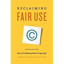 Reclaiming Fair Use: How to Put Balance Back in Copyright, Second Edition