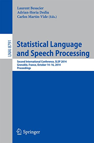 - Statistical Language and Speech Processing: Second International Conference, SLSP 2014, Grenoble, France, October 14-16, 2014, Proceedings (Lecture Notes in Computer Science Book 8791)