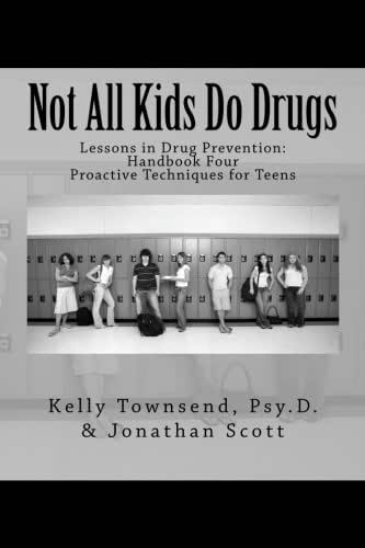Not All Kids Do Drugs: Proactive Techniques for Teens (Lessons in Drug Prevention: Handbook Four) (Volume 4)