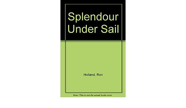 Splendour Under Sail: Amazon.es: Holland, Ron, Dalrymple ...