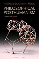 Philosophical Posthumanism (Theory in the New Humanities)