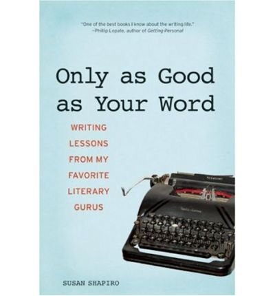 Read Online Only as Good as Your Word: Writing Lessons from My Favorite Literary Gurus (Paperback) - Common PDF