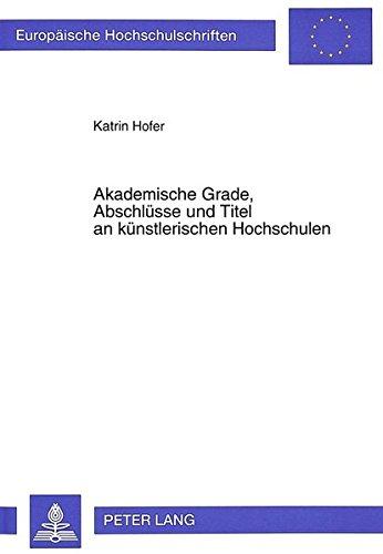 Akademische Grade, Abschlüsse und Titel an künstlerischen Hochschulen (Europäische Hochschulschriften Recht) (German Edition) by Peter Lang GmbH, Internationaler Verlag der Wissenschaften