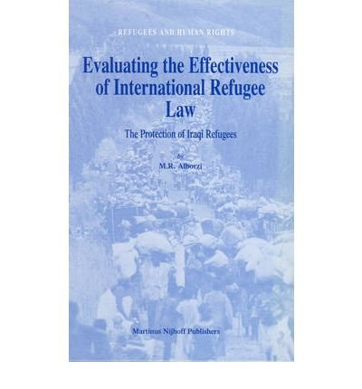 [(Evaluating the Effectiveness of International Refugee Law: The Protection of Refugees of Iraq )] [Author: M.R. Alborzi] [Aug-2006] pdf
