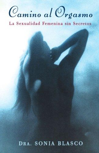 Camino al orgasmo: La sexualidad femenina sin secretos [Sonia Blasco] (Tapa Blanda)