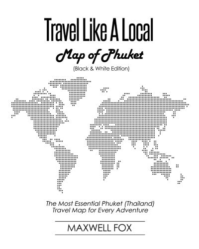 Travel Like a Local - Map of Phuket (Black and White Edition): The Most Essential Phuket...