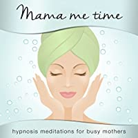 Mama Me Time: Hypnosis Meditations for Busy Mothers Rede von Samantha Louise Redgrave-Hogg, Nicola Louise Haslett Gesprochen von: Samantha Louise Redgrave-Hogg, Nicola Louise Haslett