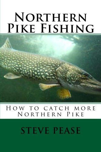 Northern Pike Fishing: How to catch Northern Pike