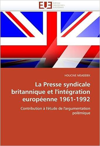 La Presse syndicale britannique et l'intégration européenne 1961-1992: Contribution à l'étude de l'argumentation polémique epub, pdf