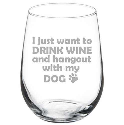 17 oz Stemless Wine Glass Funny I just want to drink wine and hang out with my dog MIP SYNCHKG099275