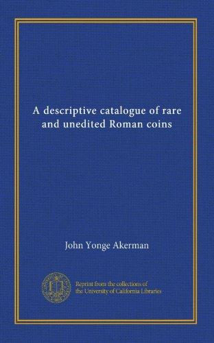 A descriptive catalogue of rare and unedited Roman coins - Roman Unedited Coins