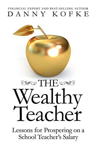 [B.o.o.k] The Wealthy Teacher: Lessons for Prospering on a School Teacher's Salary<br />DOC