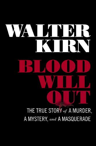 Blood Will Out: The Unvarnished Story of a Murder, a Mystery, and a Masquerade