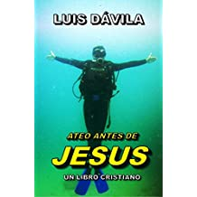 ATEO ANTES DE JESUS (UN LIBRO CRISTIANO nº 9) (Spanish Edition)