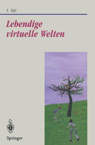 Lebendige virtuelle Welten: Physikalisch-basierte Modelle in Computeranimation und virtueller Realität (Beiträge zur Graphischen Datenverarbeitung) (German Edition) (Virtuelle 3d-modell)