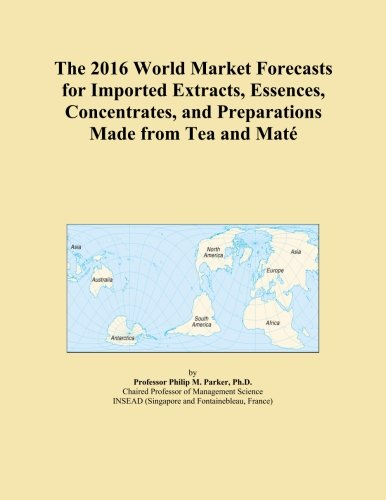 The 2016 World Market Forecasts for Imported Extracts, Essences, Concentrates,