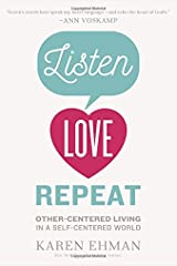 Listen, Love, Repeat: Other-Centered Living in a Self-Centered World Paperback