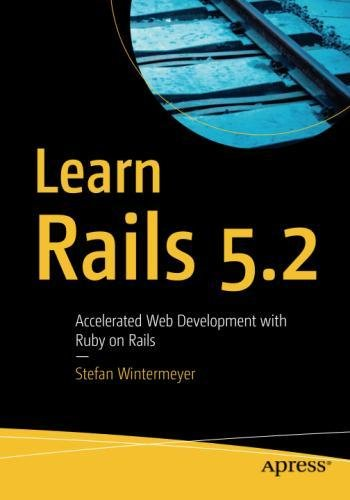 Learn Rails 5.2: Accelerated Web Development with Ruby on Rails by Apress
