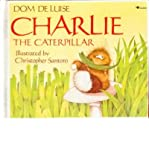 img - for [(Charlie the Caterpillar )] [Author: Dom DeLuise] [Oct-1999] book / textbook / text book