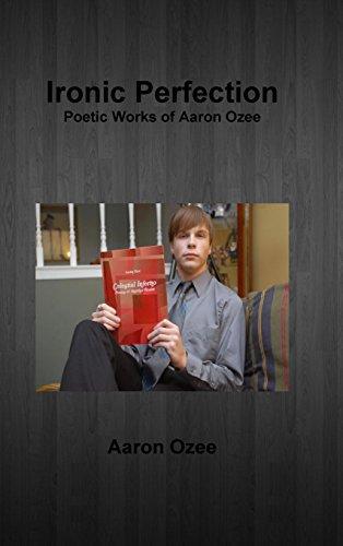 IRONIC PERFECTION:Poetic Works of Aaron Ozee