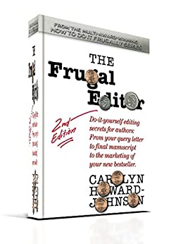 The Frugal Editor: Do-It-Yourself Editing Secrets, from your query letters to final manuscript to the marketing of your new bestseller. (How To Do It Frugally series of books for writers) by [Carolyn Howard, Johnson]
